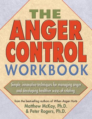 The Anger Control Workbook By McKay, Matthew/ Rogers, Peter D., Ph.D.